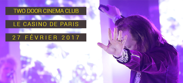 Two Door Cinema Club + Blaenavon + Parcels // Le Casino de Paris // 27 février 2017